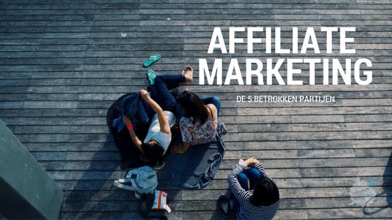 welke partijen zijn betrokken met affiliate marketing?
