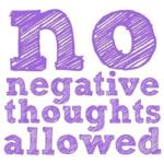 Mensen met negatieve gedachten horen hier niet ;)