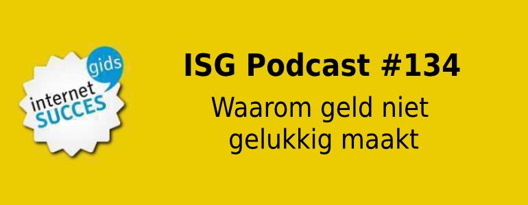 waarom geld niet gelukkig maakt isg podcast 134